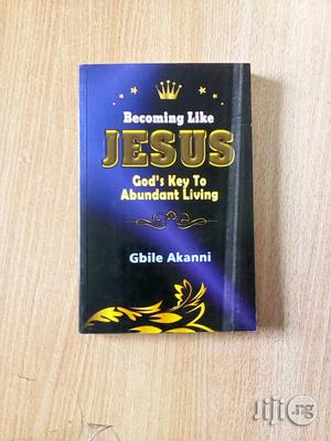 Becoming Like Jesus By Gbile Akanni   Books & Games for sale in Lagos State, Surulere