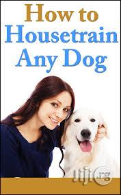 How To House-Train Any Dog   Books & Games for sale in Lagos State