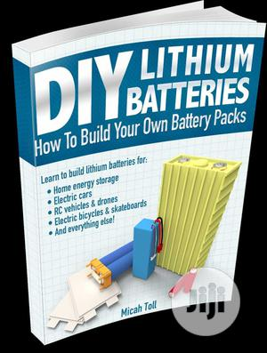 DIY Lithium Batteries - How To Build Your Own Battery Packs   Books & Games for sale in Lagos State, Ikeja