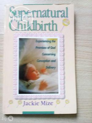 Supernatural Childbirth By Jackie Mize | Maternity & Pregnancy for sale in Lagos State, Alimosho