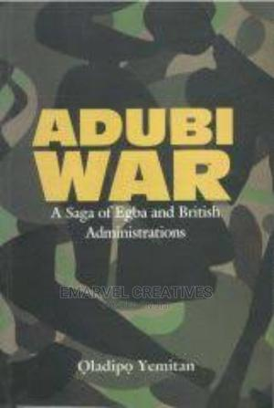 Adubi War : A Saga of Egba and British Administrations | Books & Games for sale in Lagos State, Surulere